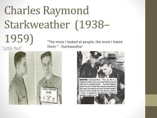 Charles Raymond Starkweather (1938–1959)