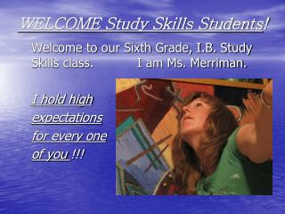 WELCOME Study Skills Students !