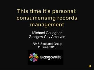 This time it's personal: consumerising records management
