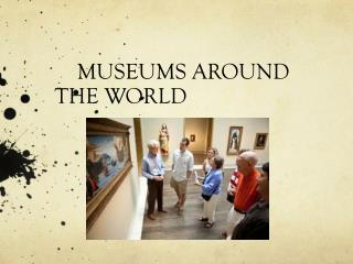 MUSEUMS AROUND THE WORLD