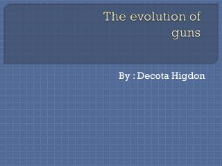The evolution of guns