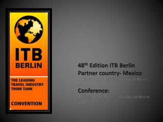 48 th Edition ITB Berlin Partner country-  Mexico Wednesday, 05 March  – Sunday 09 March  2014