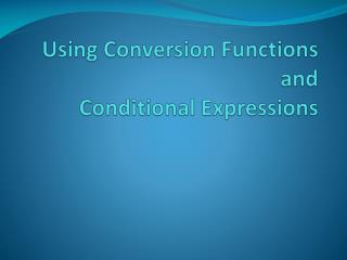 Using Conversion Functions and  Conditional Expressions