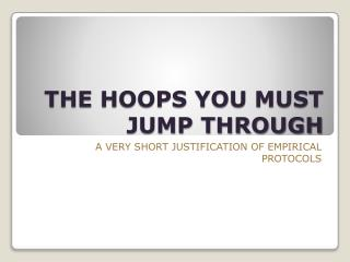 THE HOOPS YOU MUST JUMP THROUGH