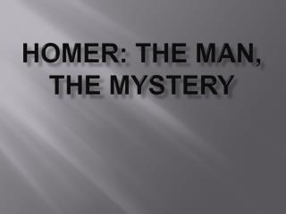 HOMER: The Man, the Mystery