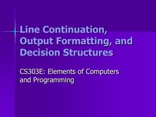 Line Continuation, Output Formatting, and Decision Structures