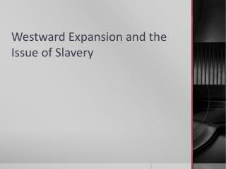 Westward Expansion and the Issue of Slavery