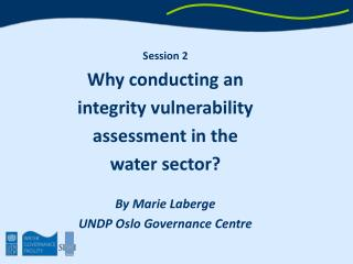 Session 2 Why conducting an  integrity vulnerability assessment in the  water sector ?