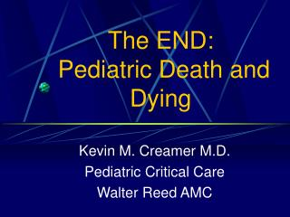 The END:  Pediatric Death and Dying