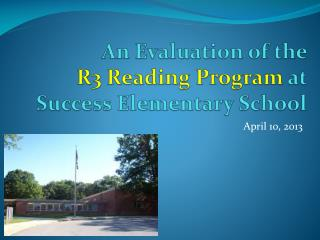 An Evaluation of the  R3 Reading Program  at  Success Elementary School