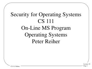 Security for Operating Systems CS 111 On-Line MS Program Operating  Systems  Peter Reiher
