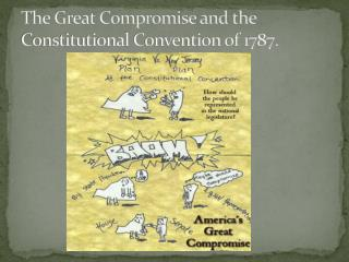 The Great Compromise and the Constitutional Convention of 1787.