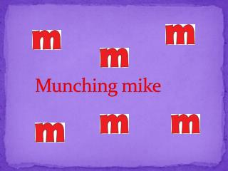 Munching mike