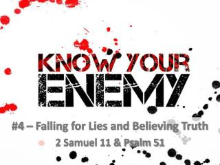 #4 – Falling for Lies and Believing Truth 2 Samuel 11 & Psalm 51