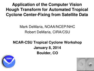Mark DeMaria ,  NOAA/NCEP/NHC Robert DeMaria, CIRA/CSU NCAR-CSU Tropical Cyclone Workshop