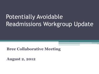 Potentially Avoidable Readmissions Workgroup Update