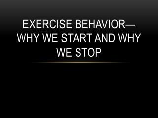 Exercise Behavior—why we start and why we stop