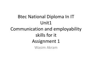 Btec  National Diploma In IT U nit1 Communication and employability skills for it Assignment 1