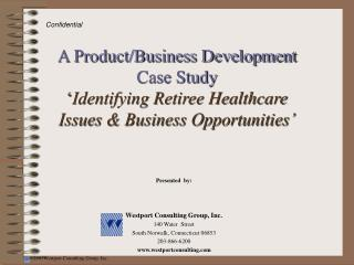 A Product/Business Development Case Study ' Identifying Retiree Healthcare Issues & Business Opportunities'