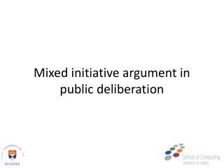 Mixed initiative argument in public deliberation