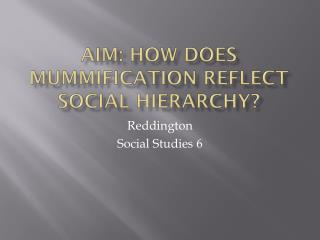 Aim: How  does  mummification reflect social hierarchy?