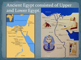 Ancient Egypt consisted of Upper and Lower Egypt.