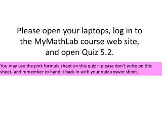 Please open your laptops, log in to the MyMathLab course web site, and open Quiz 5.2.
