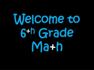 Welcome to  6 + h  Grade Ma + h