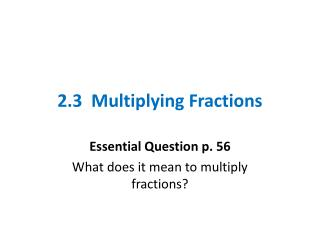 2.3  Multiplying Fractions