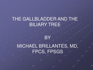 THE GALLBLADDER AND THE BILIARY TREE