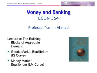 Money and Banking ECON 354 Professor Yamin Ahmad