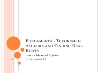 Fundamental Theorem of Algebra and Finding Real Roots