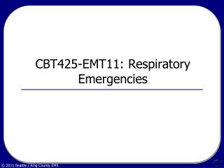 CBT425-EMT11: Respiratory Emergencies