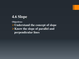 4.6 Slope Objectives: Understand the concept of slope