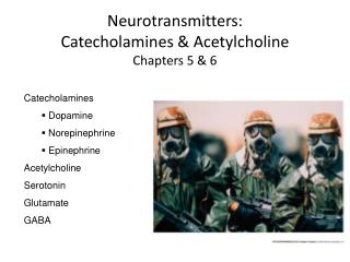 Neurotransmitters: Catecholamines & Acetylcholine Chapters 5 & 6