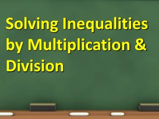 Solving Inequalities by Multiplication & Division