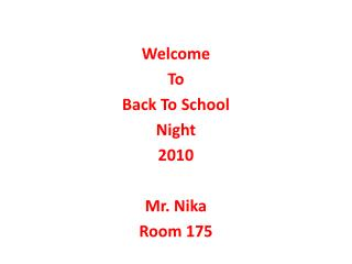Welcome  To Back To School  Night 2010 Mr.  Nika Room 175