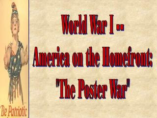World War I -- America on the Homefront: The Poster War