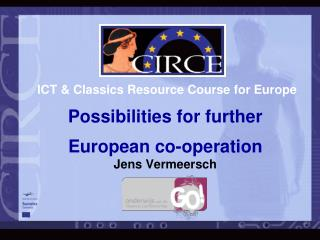 ICT & Classics Resource Course for Europe Possibilities for further  European co-operation