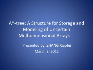 A*-tree: A Structure for Storage and Modeling of Uncertain Multidimensional Arrays