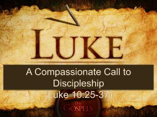 A Compassionate Call to Discipleship (Luke 10:25-37)