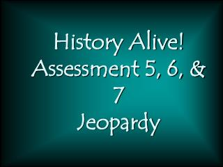 History Alive Assessment 5, 6,  7 Jeopardy