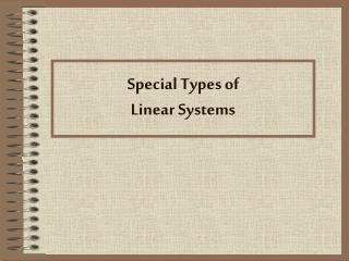 Special Types of  Linear Systems