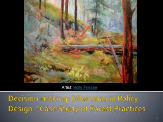 Decision-making: Dilemmas in Policy Design – Case Study of Forest Practices