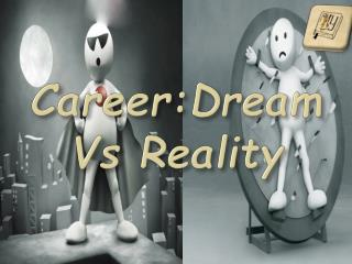 Career:Dream  Vs Reality