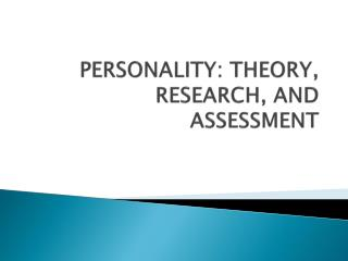 PERSONALITY: THEORY, RESEARCH, AND ASSESSMENT