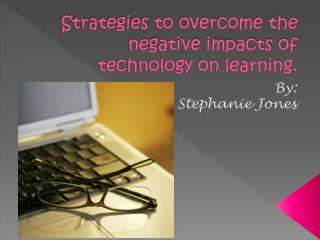 Strategies to overcome the negative impacts of technology on learning.