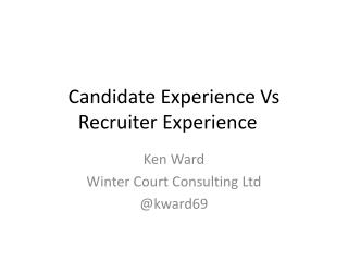 Candidate Experience  Vs  Recruiter Experience