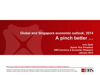 Global and Singapore economic  outlook, 2014 A pinch better …