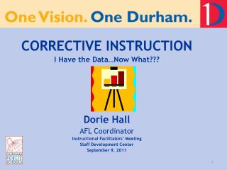 CORRECTIVE INSTRUCTION I Have the Data…Now What??? Dorie Hall AFL Coordinator